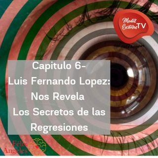 Capitulo 6-Luis Fernando Lopez: Nos Revela Los Secretos de La Hipnosis con Regresiones