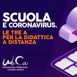 8 - Scuola e Coronavirus. Le tre A per la didattica a distanza