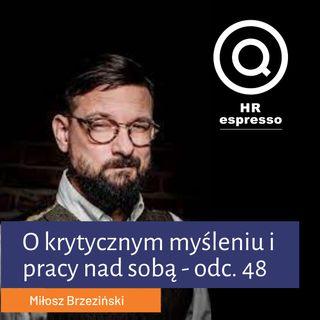 Miłosz Brzeziński o krytycznym myśleniu i pracy nad sobą - Odc. 48