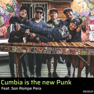 Cumbia is the new punk feat. Son Rompe pera