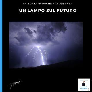 La Borsa in poche parole - #497 - Un lampo sul futuro