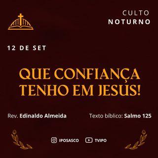 Que confiança tenho em Jesus! (Salmo 125) - Rev Edinaldo Almeida