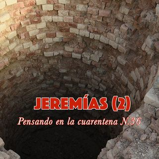 Jeremías (2) en la cisterna (Reflexiones en la cuarentena N.36)