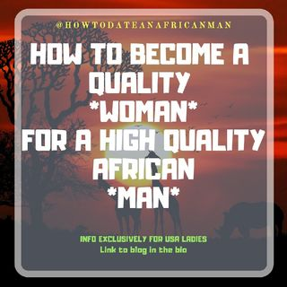 How To Become A High Quality American Woman For A High Quality African Man