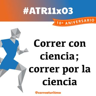 ATR 11x03 - Correr con ciencia; correr por la ciencia
