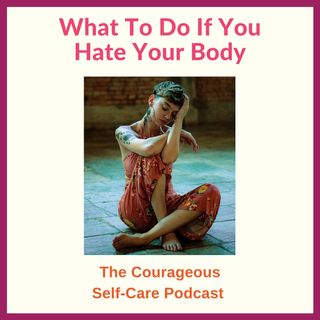 What To Do If You Hate Your Body