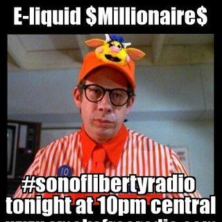 #sonoflibertyradio Ep 27 - E-Liquid $Millionaires$
