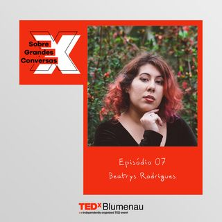 07 - Beatrys Rodrigues, sobre tecnologia e diversidade