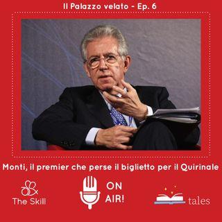 Skill Tales - Il Palazzo velato (6° episodio) - Mario Monti, il premier che perse il biglietto per il Quirinale - A cura di Mario Nanni