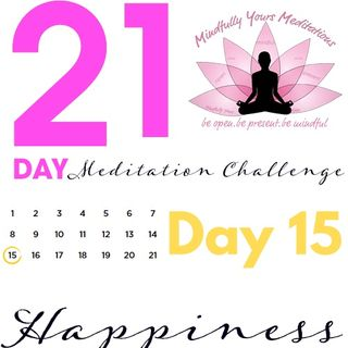 Day 15 -Happiness 21 Day Meditation Challenge