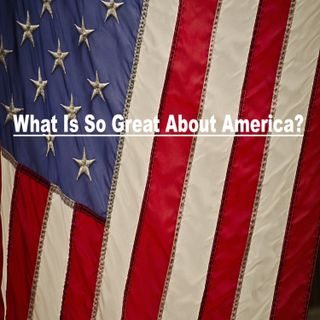 """Episode 33 - """"What Is So Great About America?"""""""