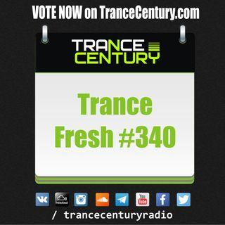 Trance Century Radio - #TranceFresh 340