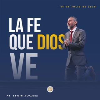 LA FE QUE DIOS VE - PR. EDWIN ÁLVAREZ