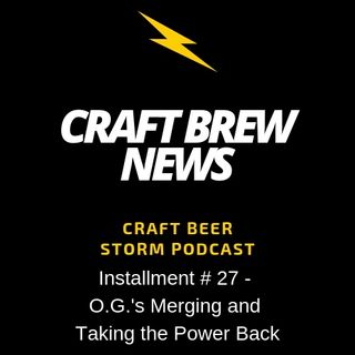Craft Brew News # 27 - O.G.'s Merging and Taking the Power Back