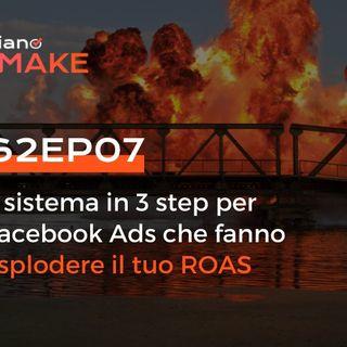 S2EP07 - Il sistema in 3 step per Facebook Ads che fanno esplodere il tuo ROAS