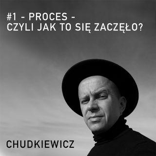 #1- Proces - jak to wszystko sięzaczęło?