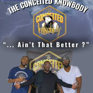 The Conceited Knowbody EP. 166...Ain't that better?