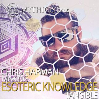 Making Esoteric Knowledge Tangible | Chris Harman of Esoteric Empyre