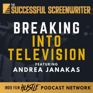 Ep 85 - Breaking into Television featuring Andrea Janakas