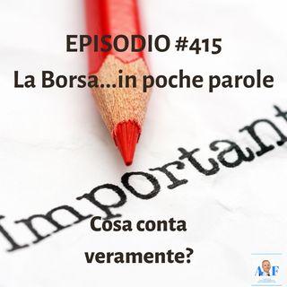 Episodio 415 La borsa in poche parole - Cosa conta veramente?