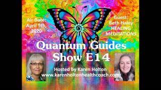 Quantum Guides Show E14 - Beth Haley & HEALING MEDITATIONS