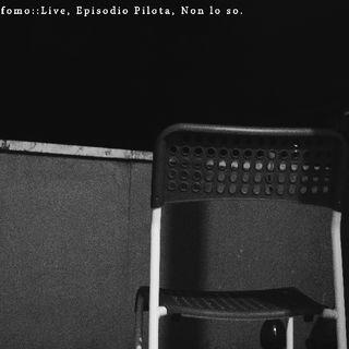 dontfearyourfomo :: live, episodio pilota, non lo so.