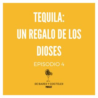 """Ep. 4 """"Tequila: Un regalo de los Dioses"""""""