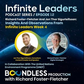 EP12: Richard Foster-Fletcher and Jon Thor Sigurleifsson: Insights and Observations from Infinite Leaders Week 4
