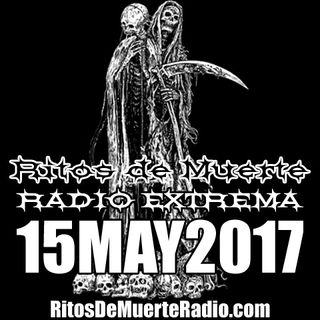 Ritos De Muerte Radio Show 15MAY2017