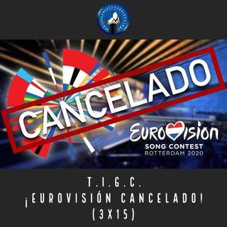 T.I.G.C. ¡Eurovisión cancelado! (3x15)