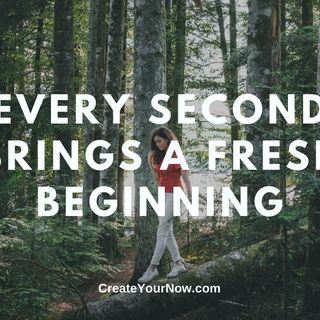 2344 Every Second Brings a Fresh Beginning