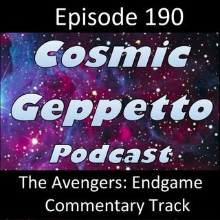 Episode 190 - Avengers: Endgame Commentary with the Cosmic Geppett-Hoes