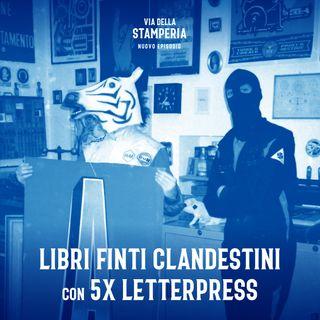 Autoproduzione a impatto zero con Libri Finti Clandestini e 5x Letterpress!