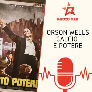 Orson Wells, Calcio e Potere
