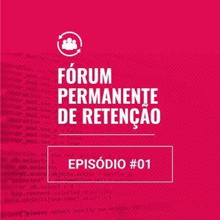 EP #01 - Abertura e apresentação do Fórum Permanente de Retenção
