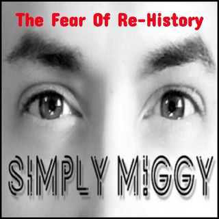 The Fear Of Re-History- Simply M!ggy
