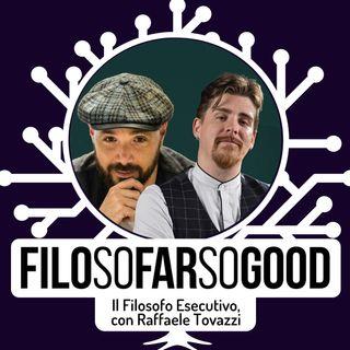 Il Filosofo Esecutivo, con Raffaele Tovazzi - FILOSOFARSOGOOD