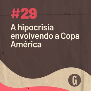 O Papo É #29: A hipocrisia envolvendo a Copa América