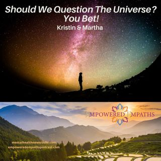 Should We Question The Universe? You Bet!