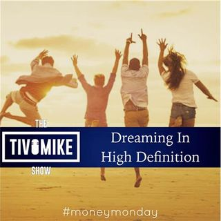 #MoneyMonday Dreaming In High Definition