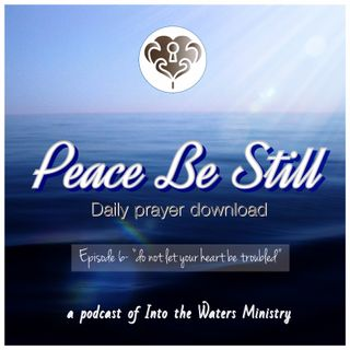 "Episode 6- ""Do not let your hearts be troubled"""