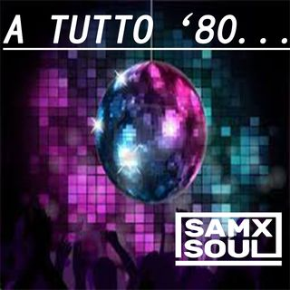 A TUTTO '80  mixed by SAMXSOUL