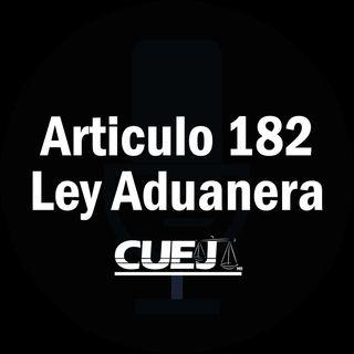 Articulo 182 Ley Aduanera México