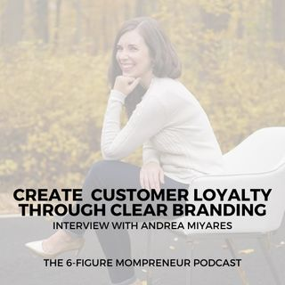 Create customer loyalty through clear branding with Andrea Miyares