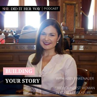 SDH 124: Building Your Story with Abby Finkenauer, 3rd Youngest Woman in State Legislature