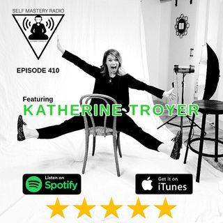 Episode 410 - Self Mastery Radio With Katherine Troyer
