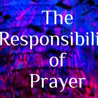 The Awesomeness Of Your Responsibility to Pray