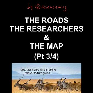 The roads the researchers & the map (Pt 3/4)