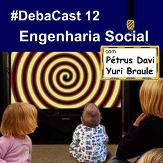 #Debacast 12 - Engenharia Social