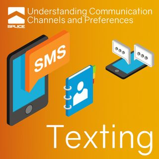 Understanding Communication Channels and Preferences - Texts